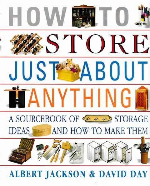 How To Store Just About Anything: A Sourcebook of Storage, Albert Jackson & David Day