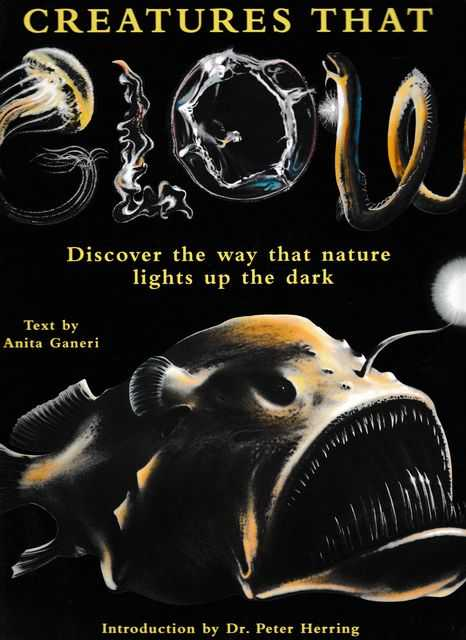 Creatures That Glow: Discover the way that Nature Lights up the Dark, Anita Ganeri
