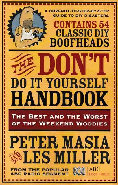 The Don't Do It Yourself Handbook: The Best and the Worst of the Weekend Woodies, Peter Masia and Les Miller
