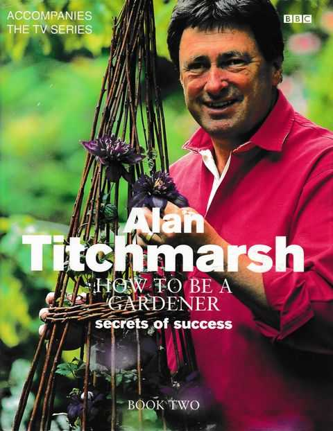 How To Be A Gardener Book Two: Secrets of Success, Alan Titchmarsh