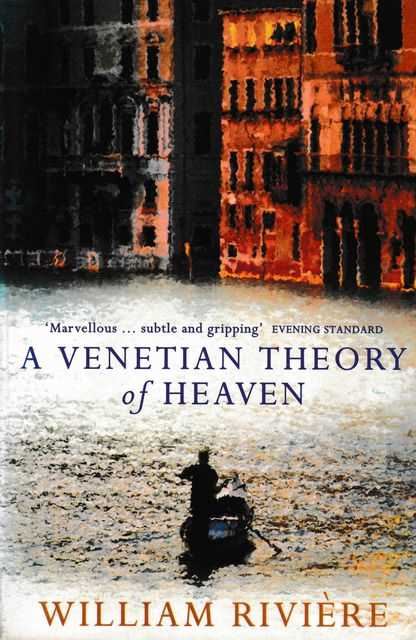 A Venetian Theory of Heaven, William Riviere