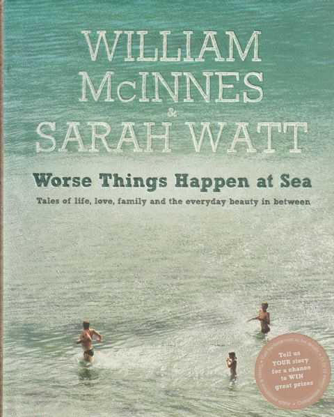 Worse Things Happen At Sea - Tales Of Life, Love, Family And The Everyday Beauty In Between, William McInnes & Sarah Watt