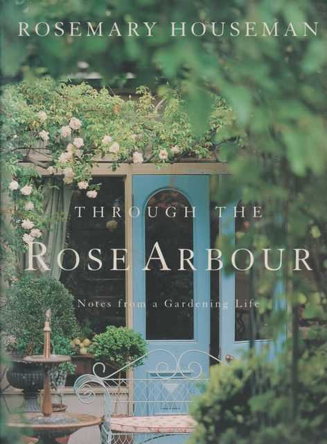 Through The Rose Arbour - Notes From A Gardening Life, Rosemary Houseman