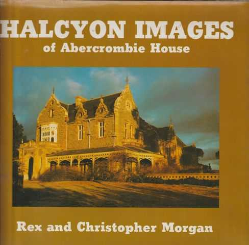 Halcyon Images Of Abercrombie House, Rex and Christopher Morgan [Signed Edition]