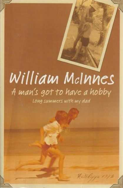 A Man's Got To Have A Hobby - Long Summers With My Dad, William McInnes
