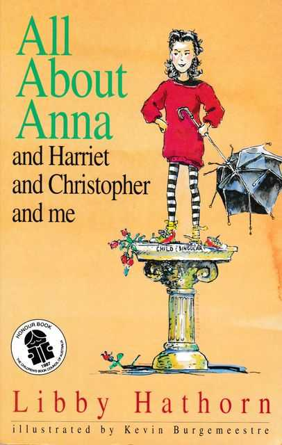 All About Anna and Harriet and Christopher and Me, Libby Hathorn