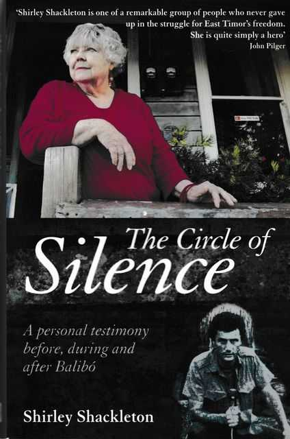 The Circle of Silence: A Personal Testimony before, during and after Balibo, Shirley Shakleton