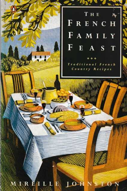 The French Family Feast: Traditional French Country Recipes, Mireille Johnston