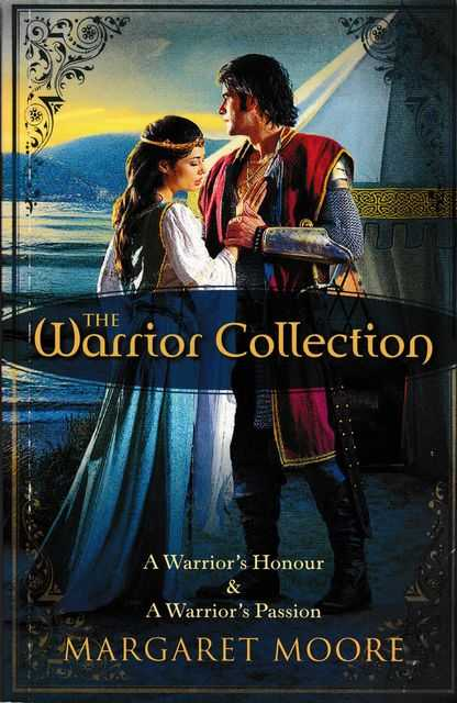 The Warrior Collection: A Warrior's Honour; A Warrior's Passion, Margaret Moore