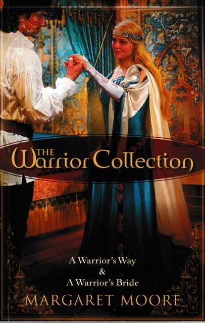 The Warrior Collection: A Warrior's Way; A Warrior's Bride, Margaret Moore