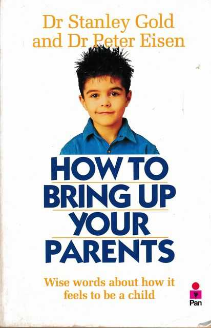 How To Bring Up Parents, Dr Stanley Gold and Dr peter Eisen