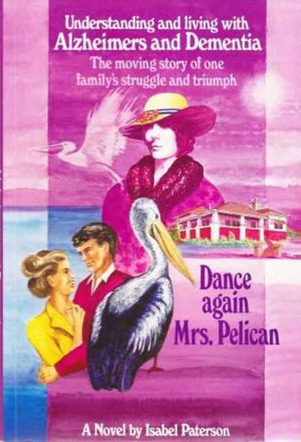 Dance Again Mrs Pelican: Understanding and Living with Alzheimers and Dementia, Jane Teresa Anderson
