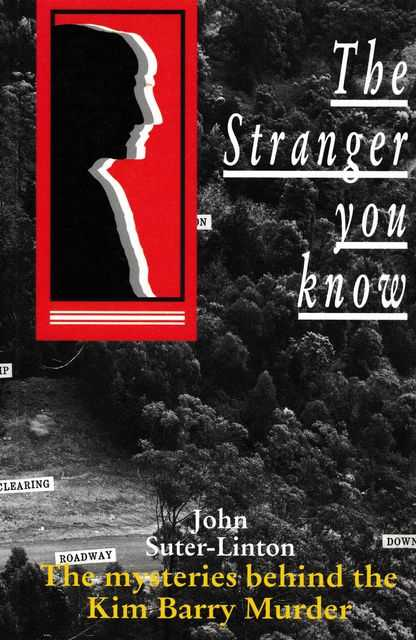 The Stranger You Know: The Mysteries Behind The Kim Barry Murder, John Suter-Linton
