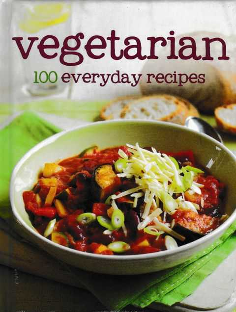 Vegetarian: 100 everyday Recipes, No Author Credited
