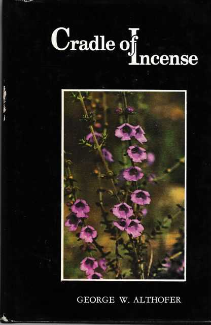 Cradle of Incense: The Story of Australian Prostanthera, George W. Althofer