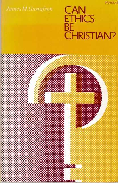 Can Ethics Be Christian?, James M. Gustafson