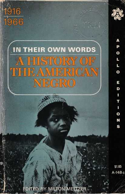 In Their Own Words: A History of the American Negro [Volume 3] 1916-1966, Milton Meltzer [Editor]