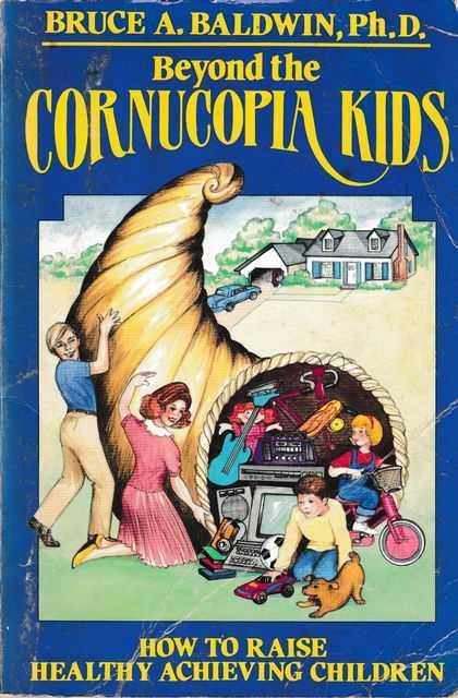 Beyond the Cornucopia Kids, Bruce A. Baldwin PhD