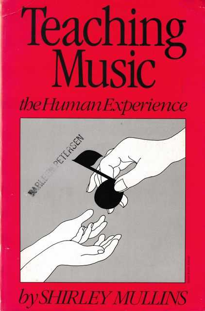 Teaching Music: The Human Experience, Shirley Mullins