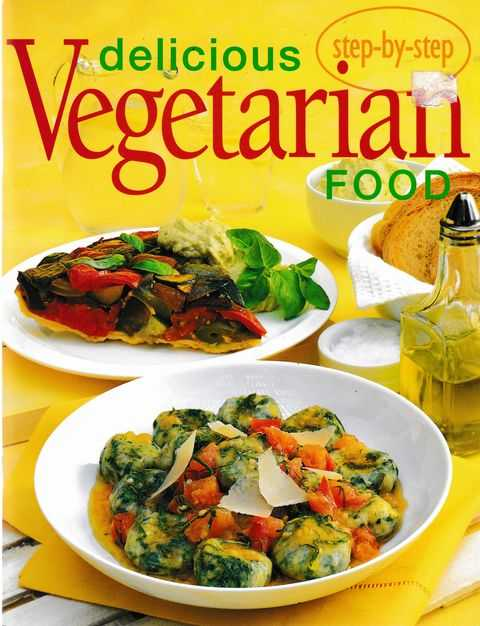 Step-By-Step Delicious Vegetarian Food, Anna Sanders [Editor]