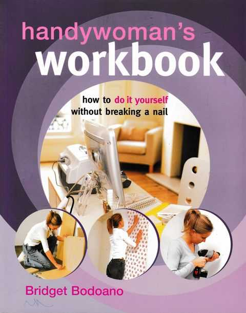 Handywoman's Workbook: How To Do It Yourself Without Breaking A Nail, Bridget Bodoano