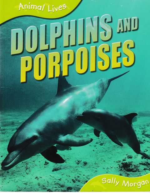 Animal Lives: Dolphins and Porpoises, Sally Morgan
