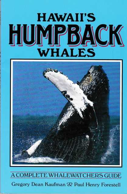 Hawaii's Humpback Whales: A Complete Whale Watchers Guide, Gregory Dean Kaufman & Paul Henry Forestell