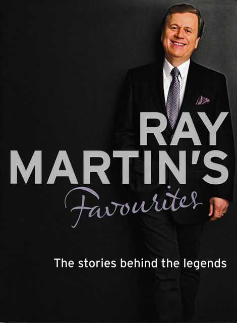 Ray Martin's Favourites: The Stories Behind The Legends, Ray Martin