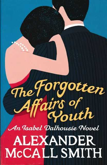 The Forgotten Affairs of Youth: An Isabel Dalhousie Novel, Alexander McCall Smith
