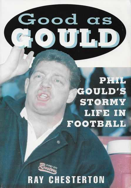 Good as Gould: Phil Gould's Stormy Life in Football, Ray Chesterton
