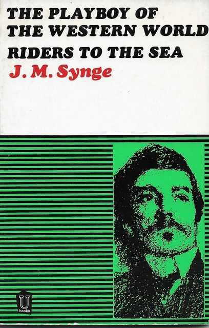 THE PLAYBOY OF THE WESTERN WORLD and RIDERS TO THE SEA, Synge, J, M.