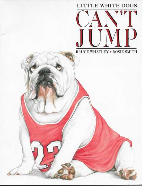 Little White Dogs Can't Jump, Bruce Whatley; Rosie Smith