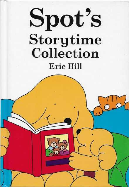 Spot's Storytime Collection: Spot's Garden; Spot's Show and Tell; Spot's Camping Trip; Spot's New Game; Happy Birthday Spot, Eric Hill