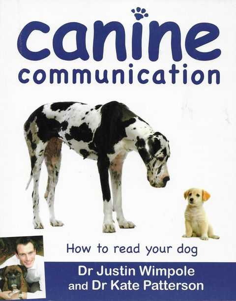 Canine Communication: How To Read Your Dog, Dr Justin Wimpole and Dr Kate Patterson
