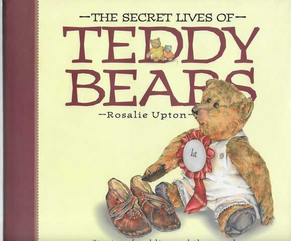 The Secret Lives of Teddy Bears: Stories of Teddies and the People Who Love Them, Rosalie Upton