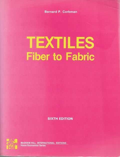 Textiles - Fiber to Fabric, Bernard P. Corbman