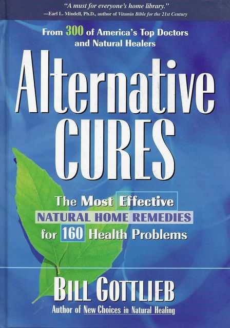 Alternative Cures: The Most Effective Natural Home Remedies for 160 Health Problems, Bill Gottlieb