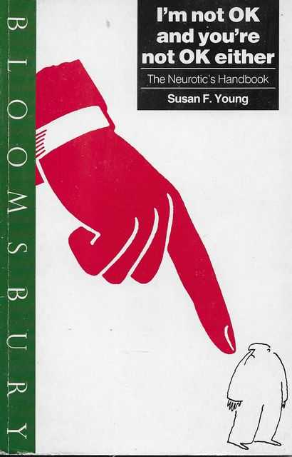 I'm Not OK and You're Not Ok Either: The Neurotic's Handbook, Susan F. Young