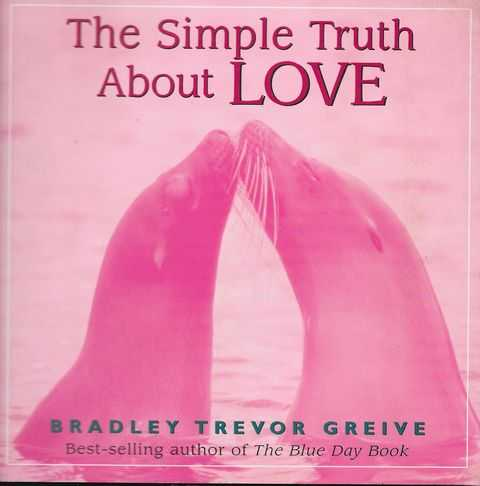 The Simple Truth About Love, Bradley Trevor Greive