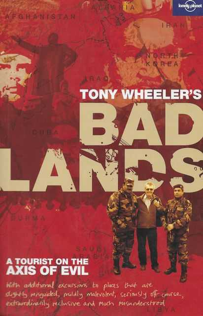 Tony Wheeler's Bad Lands: A Tourist on the Axis of Evil, Tony Wheeler