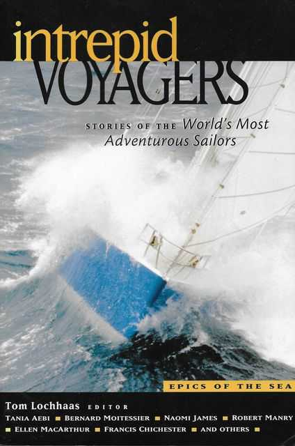 Intrepid Voyagers: Stories fo the World's Most Adventurous Sailors, Tom Lochhaas [Editor]