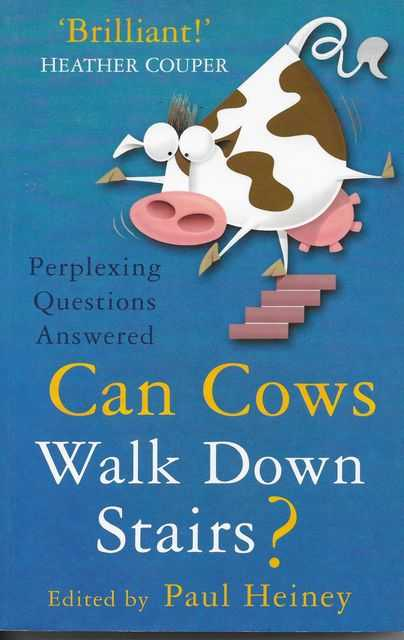 Can Cows Walk Down Stairs? Perplexing Questions Answered, Paul Heiney [Editor]