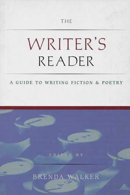 The Writer's Reader: A Gudie to Writing Fiction & Poetry, Brenda Walker [Editor]