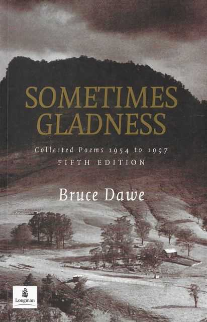 Sometimes Gladness: Collected Poems 1954 to 1997, Bruce Dawe