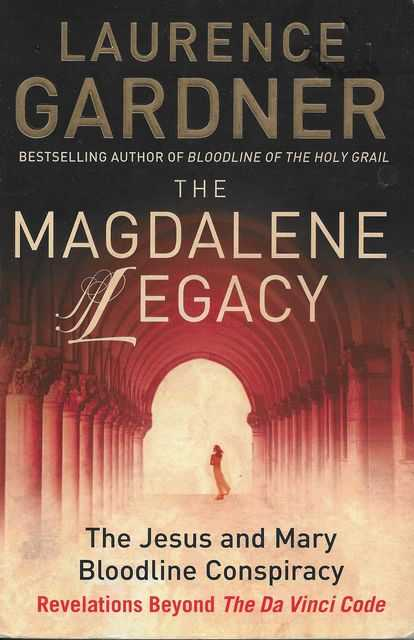 The Magdalene Legacy: The Jesus and Mary Bloodline Conspiracy, Laurence Gardner