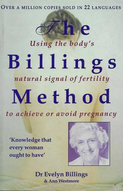 The Billing's Method: Using The Body's Natural Signal of Fertility to Achieve or Avoid Pregnancy, Dr Evelyn Billings and Ann Westmore