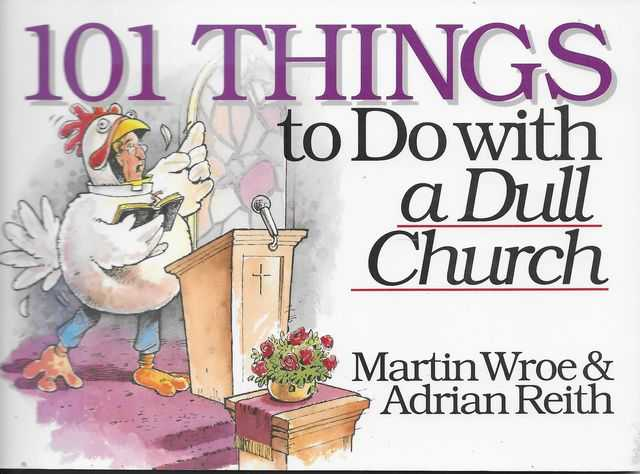 101 Things to Do With A Dull Church, Martin Wroe, Adrian Reith, Nick McIvor, Simon Parke