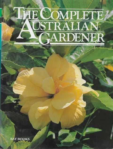 The Complete Australian Gardener, Moore, Judy & Harrison, Pamela & Simon, Helen & Clarke, Cass et Alia