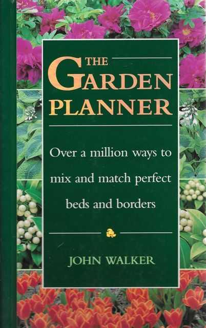 The Garden Planner: Over a Million Ways to Mix and Match Beds and Borders, John Walker