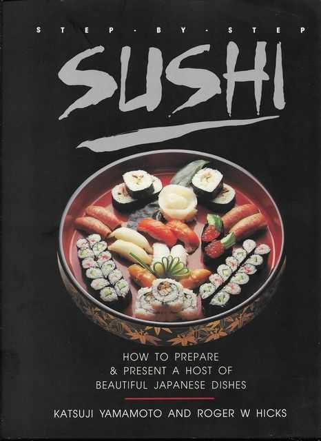 Step-By-Step Sushi, Katsuji Yamamoto and Roger W. Hicks